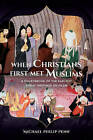 When Christians First Met Muslims: A Sourcebook of the Earliest Syriac Writings on Islam by Michael Philip Penn (Paperback, 2015)