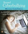 Beyond Cyberbullying: An Essential Guide for Parenting in the Digital Age by Michael Carr-Gregg (Paperback, 2014)