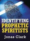 Identifying Prophetic Spiritists by Jonas Clark 9781886885417 Paperback 2010