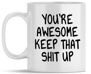 Funny Friends And Family Coffee Mug Gift You're Awesome Keep That Sh!t Up Mug