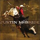 Don't Let Go * by Justin McBride (CD, Aug-2010, Justin McBride)