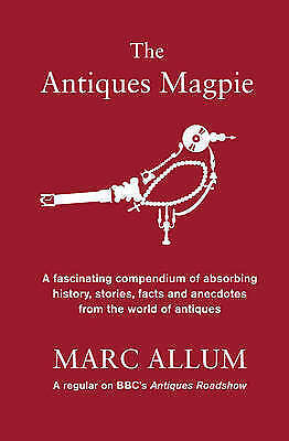 1 of 1 - The Antiques Magpie: A Fascinating Compendium of Absorbing History, Stories, Fac