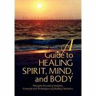 Guide to Healing Spirit Mind and Body 9781450070546 by Dr Edward J Sarubbi