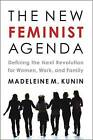 The New Feminist Agenda: Defining the Next Revolution for Women, Work, and Family by Madeleine Kunin (Paperback, 2012)