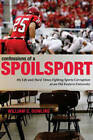 Confessions of a Spoilsport: My Life and Hard Times Fighting Sports Corruption at an Old Eastern University by William C. Dowling (Hardback, 2007)