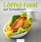 Löffel-Food auf Schwäbisch von Walter Siebert (2012, Gebundene Ausgabe)