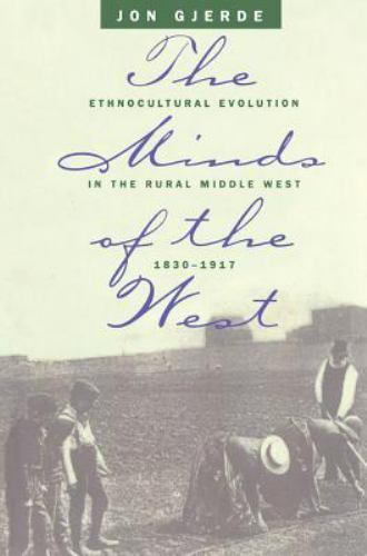 The Minds of the West: Ethnocultural Evolution in the Rural Middle West, 1830-