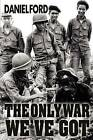 The Only War We've Got: Early Days in South Vietnam by Daniel Ford (Paperback / softback, 2012)