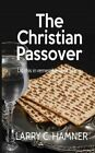 The Christian Passover by Larry C Hamner 9780615222462 Paperback 2015