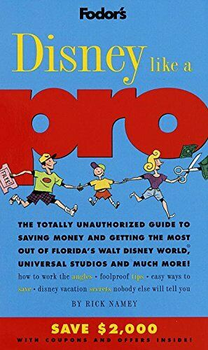 Disney Like a Pro: The Totally Unauthorised Guide to Saving Money and Getting th