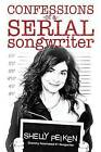 Confessions of a Serial Songwriter by Shelly Peiken (Paperback, 2016)