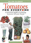 Tomatoes for Everyone: A Practical Guide to Growing Tomatoes All Year Round by Allen Gilbert (Paperback, 1997)