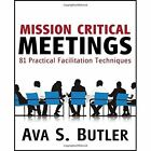 Mission Critical Meetings: 81 Practical Facilitation Techniques by Ava S Butler (Paperback / softback, 2014)