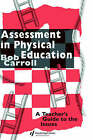 Assessment in Physical Education: A Teacher's Guide to the Issues by Bob Carroll (Hardback, 1993)