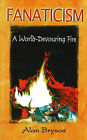 Fanaticism: A World Devouring Fire by Alan Bryson (Paperback, 2002)