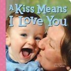 A Kiss Means I Love You by Kathryn Madeline Allen (Board book, 2016)