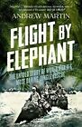 Flight By Elephant: The Untold Story of World War II's Most Daring Jungle Rescue by Andrew Martin (Paperback, 2014)