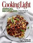 Cooking Light Annual Recipes 2015: Every Recipe! a Year's Worth of Cooking Light Magazine by Editors of Cooking Light Magazine (Hardback, 2014)