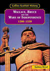 Wallace, Bruce and the Wars of Independence, 1286-1328 by Sydney Wood (Paperback, 1999)
