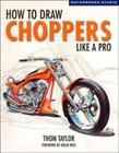 Motorbooks Studio: How to Draw Choppers Like a Pro by Thom Taylor (Trade Paper, Revised edition)