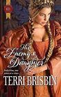 Harlequin Historical: His Enemy's Daughter 1034 by Terri Brisbin (2011, Paperback)