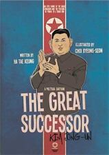 The Great Successor - Kim Jong Un : An Epic Comic of the Dark Kingdom and the Passing of Power to a Third Kim by Tae Keung Ha (2012, Paperback)