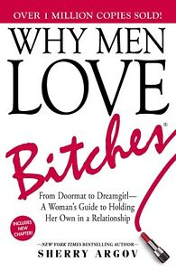 Sherry-Argov-Why-Men-Love-Bitches-From-Doormat-to-Dreamgirl-A-Woman-039-s-Guide-NEW