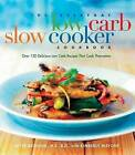 The Everyday Low Carb Slow Cooker Cookbook: Over 120 Delicious Low-Carb Recipes That Cook Themselves by Kitty Broihier (Paperback, 2004)