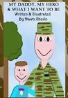 My Daddy, My Hero & What I Want to Be by Dawn Xhudo (Paperback / softback, 2012)
