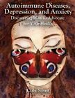 Autoimmune Diseases, Depression, and Anxiety: Discovering How to Advocate for Your Health by Cobi Silver Msw (Paperback / softback, 2014)