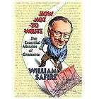 How Not to Write : The Essential Misrules of Grammar by William Safire (2005, Paperback)