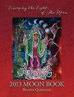 2013 Moon Book - Living by the Light of the Moon by Beatrrex Quntanna (Paperback / softback, 2012)