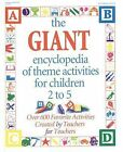 GIANT Encyclopedia Ser.: The GIANT Encyclopedia of Theme Activities for Children 2 to 5 : Over 600 Favorite Activities Created by Teachers for Teachers (1993, Paperback)