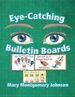 Eye-Catching Bulletin Boards by Macy Montgomery Johnson (Paperback / softback, 2014)