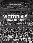 Victoria's Final Decade: 1890's by Jeremy Harwood (Hardback, 2009)