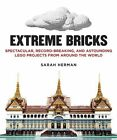 Extreme Bricks: Spectacular, Record-breaking, and Astounding Lego Projects from Around the World by Sarah Herman (Hardback, 2013)