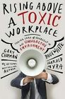 Rising Above a Toxic Workplace: Taking Care of Yourself in an Unhealthy Environment by Paul E White, Gary Chapman (Hardback, 2014)