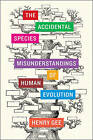 The Accidental Species: Misunderstandings of Human Evolution by Henry Gee (Paperback, 2015)