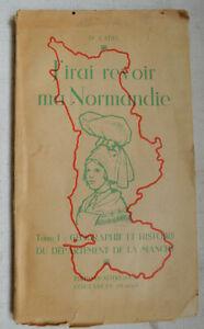1944 J'irai revoir ma Normandie Tome 1 dr Cadel Géographie histoire du dpt
