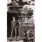 Breathes There a Soldier: The World War II Memoir of Robert F. Heatley Stateside Training and Pacific Theater Combat 1942-1946 by Lawrence Heatley (Paperback / softback, 2001)