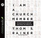 I Am a Church Member: Discovering the Attitude That Makes the Difference by Thom S Rainer (CD-Audio, 2013)