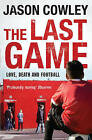 The Last Game: Love, Death and Football by Jason Cowley (Paperback, 2010)