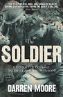 The Soldier: A History of Courage, Sacrifice and Brotherhood by Darren Moore (Paperback, 2010)