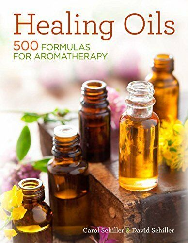 Healing Oils 500 Formulas For Aromatherapy By Carol Schiller And