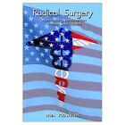 Radical Surgery Reconstructing The American Health Care System 9781403306258