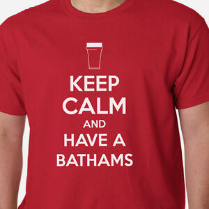 Keep-Calm-and-Have-A-Bathams-t-shirt-BEER-ALE-PINT-FUNNY-SLOGAN-BIRTHDAY