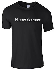 542908c8 LOL UR NOT ALEX TURNER T SHIRT Unisex Arctic Monkeys Band Music Mens ...