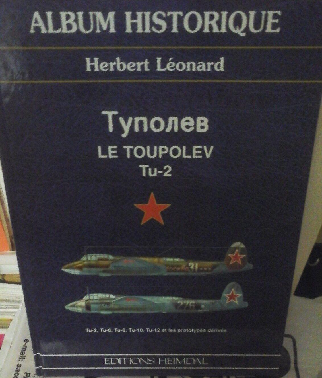 LE TOUPOLEV TU-2 6 8 10 12 & PROTYPES HISTORIQUE -BY H. LEONARD- HEIMDAL PUBLISH