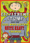 Fizzlebert Stump and the Girl Who Lifted Quite Heavy Things by A. F. Harrold (Paperback, 2015)