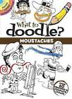 What to Doodle? Moustaches: Over 60 Drawings to Complete & Color by Peter Donahue (Paperback, 2016)